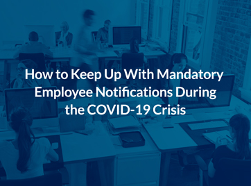How to Keep Up With Mandatory Employee Notifications (Beyond Posters!) During the COVID-19 Crisis