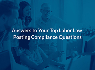 Answers to Your Top Labor Law Posting Compliance Questions