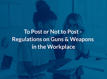To Post or Not to Post - Regulations on Guns & Weapons in the Workplace