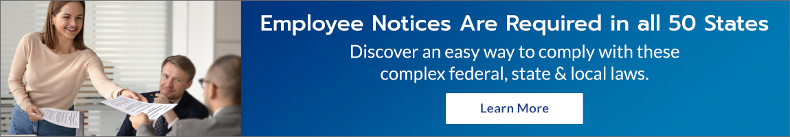 Employee Notices are required in all 50 states - Discover an easy way to comply with these complex federal, state & local laws. - Learn More